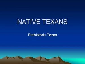 NATIVE TEXANS Prehistoric Texas September 24 2015 Who