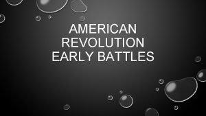 AMERICAN REVOLUTION EARLY BATTLES SECOND CONTINENTAL MAIN IDEA