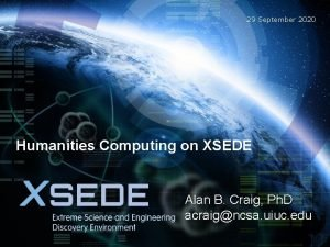 29 September 2020 Humanities Computing on XSEDE Alan