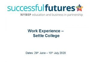 Work Experience Settle College Dates 29 th June