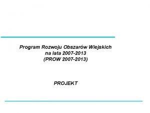 Program Rozwoju Obszarw Wiejskich na lata 2007 2013