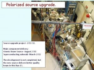 Polarized source upgrade Source upgrade project 2010 12