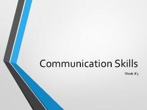Communication Skills Week 3 Communication Skills Communication skills