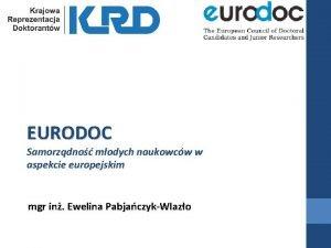 EURODOC Samorzdno modych naukowcw w aspekcie europejskim mgr