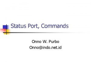 Status Port Commands Onno W Purbo Onnoindo net
