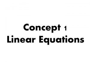 Concept 1 Linear Equations What are Linear Equations