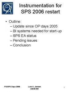 Instrumentation for SPS 2006 restart Outline Update since