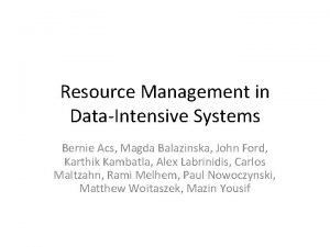 Resource Management in DataIntensive Systems Bernie Acs Magda