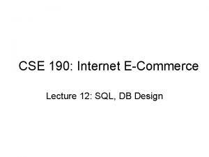 CSE 190 Internet ECommerce Lecture 12 SQL DB