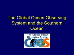 The Global Ocean Observing System and the Southern