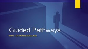 Guided Pathways WEST LOS ANGELES COLLEGE CCCCO Vision