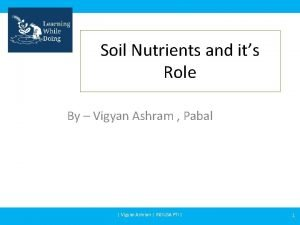 Soil Nutrients and its Role By Vigyan Ashram