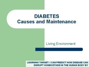 DIABETES Causes and Maintenance Living Environment LEARNING TARGET