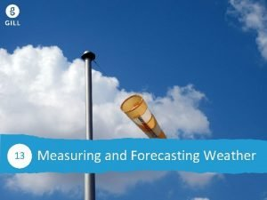 Weather 13 13 Measuring and Forecasting Weather 13