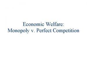 Economic Welfare Monopoly v Perfect Competition Agenda u