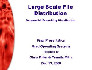 Large Scale File Distribution Sequential Branching Distribution Final