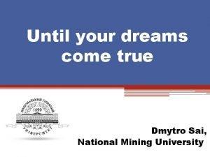 Until your dreams come true Dmytro Sai National