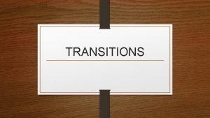 TRANSITIONS Metaphors Transitions establish logical connections between sentences