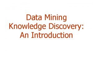 Data Mining Knowledge Discovery An Introduction Trends leading