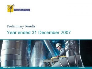 Preliminary Results Year ended 31 December 2007 Preliminary