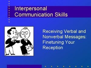 Interpersonal Communication Skills Receiving Verbal and Nonverbal Messages