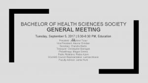 BACHELOR OF HEALTH SCIENCES SOCIETY GENERAL MEETING Tuesday