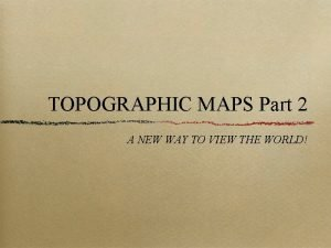 TOPOGRAPHIC MAPS Part 2 A NEW WAY TO