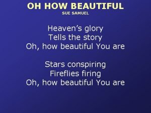OH HOW BEAUTIFUL SUE SAMUEL Heavens glory Tells