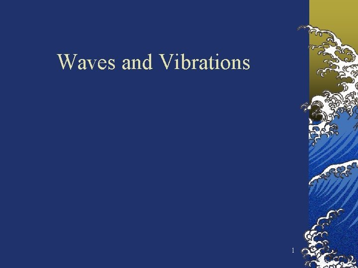 Waves and Vibrations 1 Waves are everywhere in