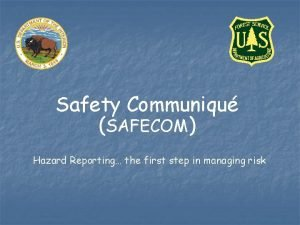 Safety Communiqu SAFECOM Hazard Reporting the first step