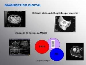 DIAGNOSTICO DIGITAL Sistemas Mdicos de Diagnstico por imgenes