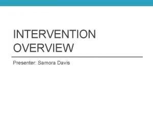 INTERVENTION OVERVIEW Presenter Samora Davis MultiTiered System of