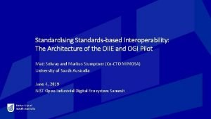 Standardising Standardsbased Interoperability The Architecture of the OIIE