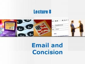 Lecture 8 Email and Concision EMail provides a