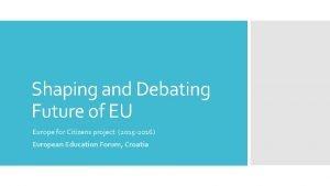 Shaping and Debating Future of EU Europe for