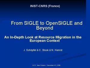 INISTCNRS France From SIGLE to Open SIGLE and