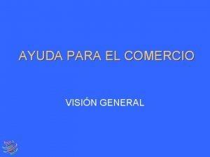 AYUDA PARA EL COMERCIO VISIN GENERAL Ayuda para