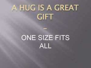 A HUG IS A GREAT GIFT ONE SIZE