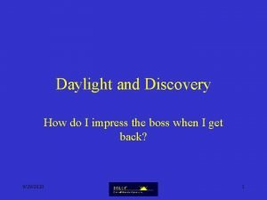 Daylight and Discovery How do I impress the