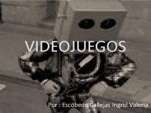 VIDEOJUEGOS Por Escobedo Callejas Ingrid Valeria 70s 1972