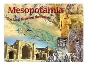 Mesopotamia The Fertile Crescent Geography Environmental challenges very