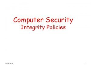 Computer Security Integrity Policies 9292020 1 Integrity Policies