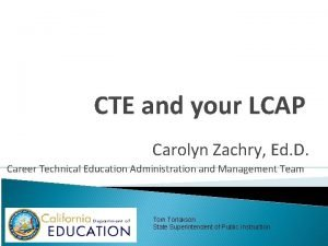 CTE and your LCAP Carolyn Zachry Ed D