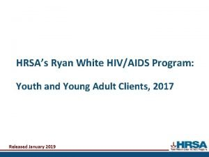 HRSAs Ryan White HIVAIDS Program Youth and Young