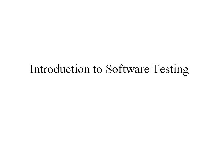 Introduction to Software Testing Software Testing Testing is