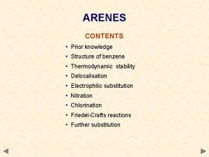 ARENES CONTENTS Prior knowledge Structure of benzene Thermodynamic