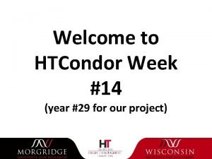 Welcome to HTCondor Week 14 year 29 for