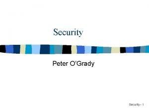 Security Peter OGrady Security 1 Network Security Problem