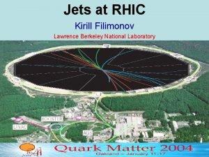 Jets at RHIC Kirill Filimonov Lawrence Berkeley National