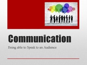 Communication Being able to Speak to an Audience